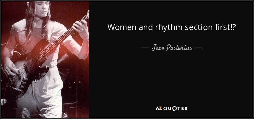 Women and rhythm-section first!? - Jaco Pastorius