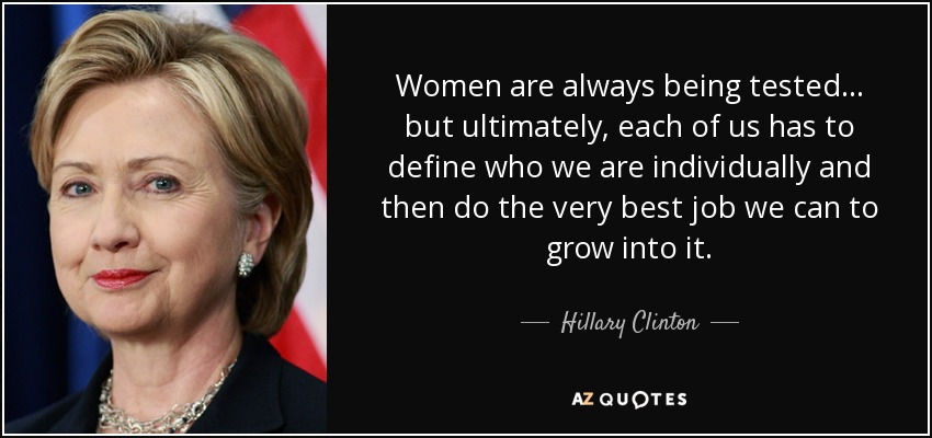 Hillary Clinton Quote: Women Are Always Being Tested