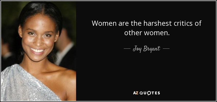Women are the harshest critics of other women. - Joy Bryant