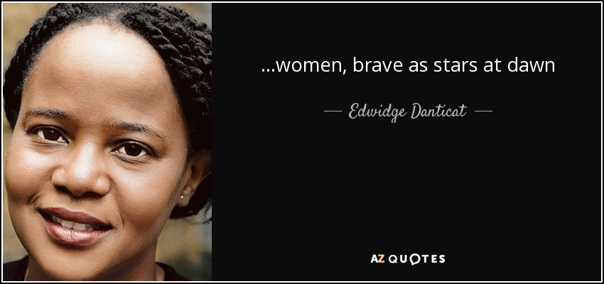 ...women, brave as stars at dawn - Edwidge Danticat