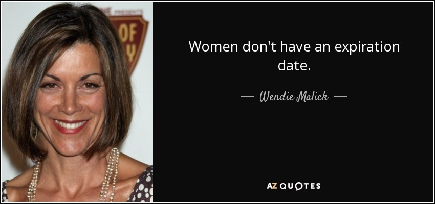 Women don't have an expiration date. - Wendie Malick