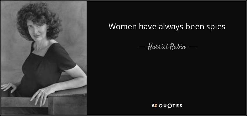 Women have always been spies - Harriet Rubin
