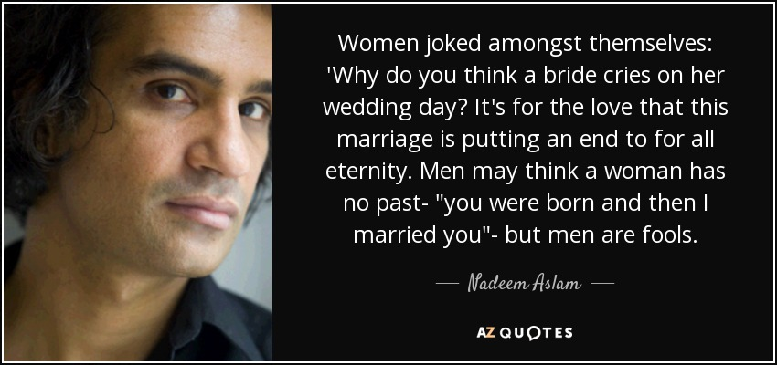 Women joked amongst themselves: 'Why do you think a bride cries on her wedding day? It's for the love that this marriage is putting an end to for all eternity. Men may think a woman has no past-