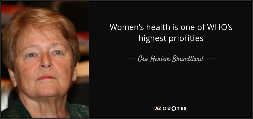 Women's health is one of WHO's highest priorities - Gro Harlem Brundtland