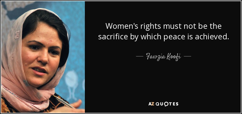Womens Rights Quotes Best Fawzia Koofi Quote Women's Rights Must Not Be The Sacrifice.