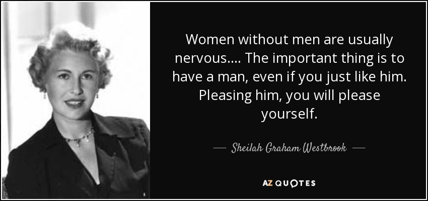 Sheilah Graham Westbrook Quote Women Without Men Are Usually