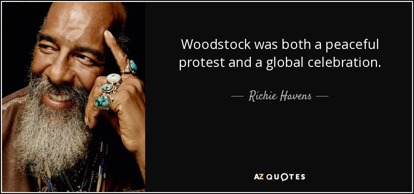 Woodstock was both a peaceful protest and a global celebration. - Richie Havens