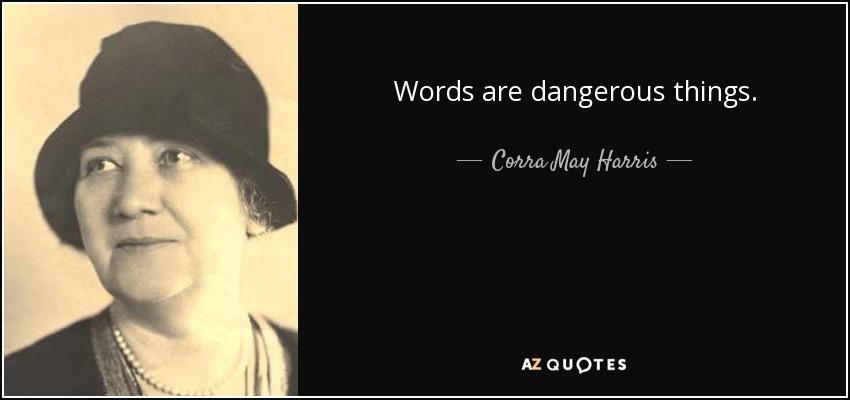 Words are dangerous things. - Corra May Harris