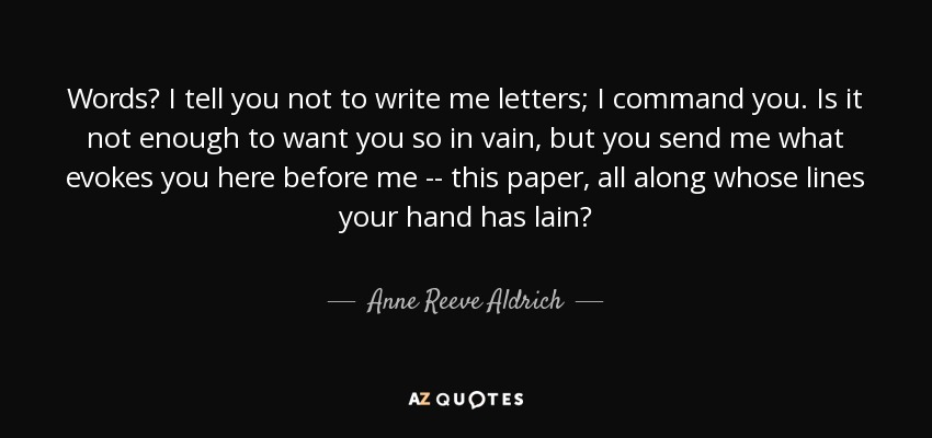 Anne Reeve Aldrich Quote Words I Tell You Not To Write Me Letters