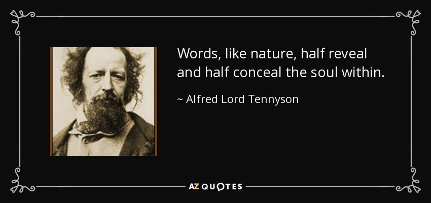 Words, like nature, half reveal and half conceal the soul within. - Alfred Lord Tennyson