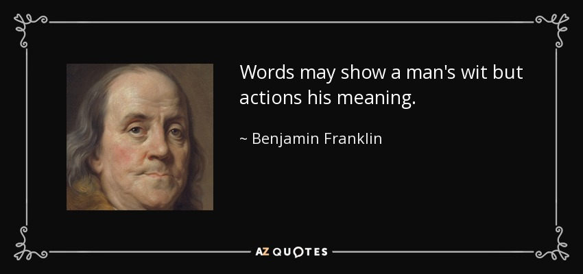Benjamin Franklin Quote Words May Show A Mans Wit But Actions His
