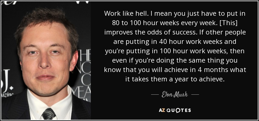 work like hell i mean you just have to put in 80 to 100 hour