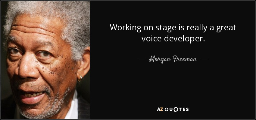 Working on stage is really a great voice developer. - Morgan Freeman