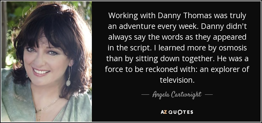 Angela Cartwright Quote: Working With Danny Thomas Was