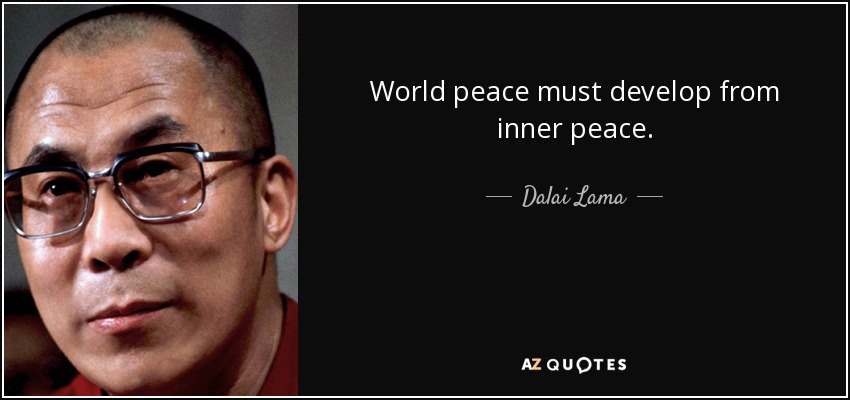 World peace must develop from inner peace. - Dalai Lama