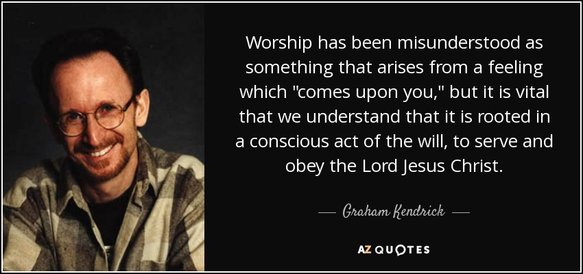 Worship Quotes Entrancing Top 8 Quotesgraham Kendrick  Az Quotes
