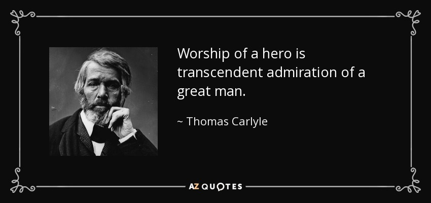 Worship of a hero is transcendent admiration of a great man. - Thomas Carlyle