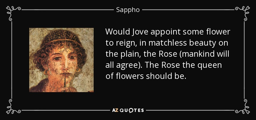 Sappho Quote Would Jove Appoint Some Flower To Reign In