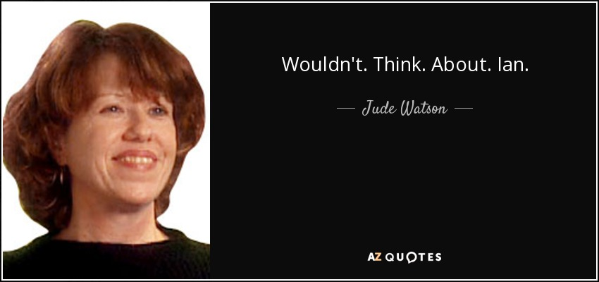 Wouldn't. Think. About. Ian. - Judy Blundell