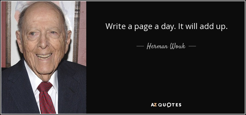 Write a page a day. It will add up. - Herman Wouk