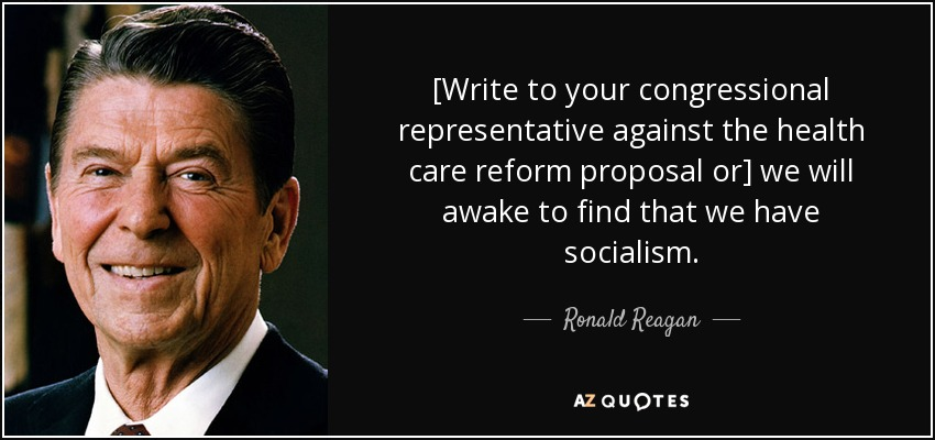 [Write to your congressional representative against the health care reform proposal or] we will awake to find that we have socialism. - Ronald Reagan