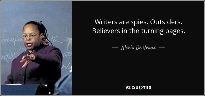 Writers are spies. Outsiders. Believers in the turning pages. - Alexis De Veaux