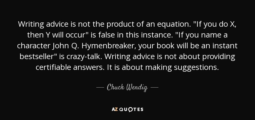 Writing advice is not the product of an equation.