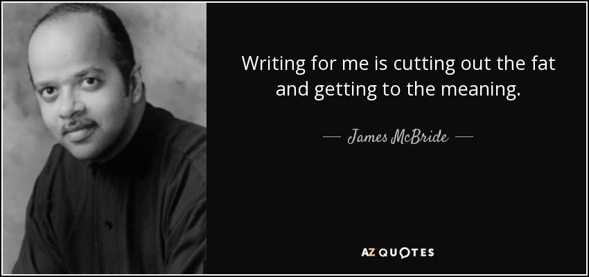 james mcbride essay This essay analyzes the way author, james mcbride uses rhetorical strategies to serve his purpose: that his race or color does not matter and that he is happy to be alive and well by narendran in types  school work  essays & theses, family, and literature.