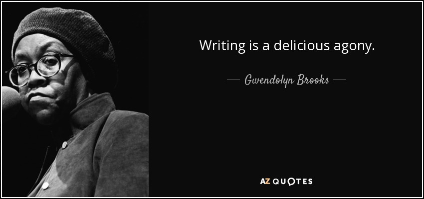 Writing is a delicious agony. - Gwendolyn Brooks