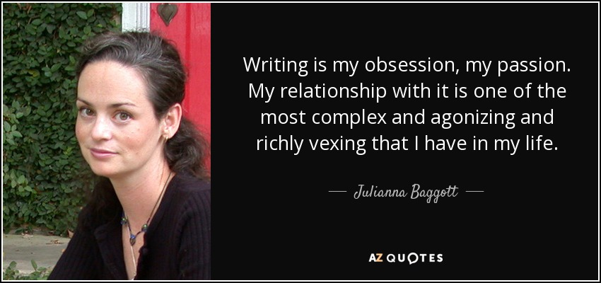 Julianna Baggott quote: Writing is my obsession, my passion