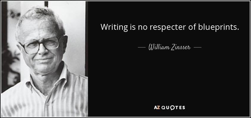 Writing is no respecter of blueprints. - William Zinsser