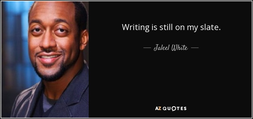 Writing is still on my slate. - Jaleel White