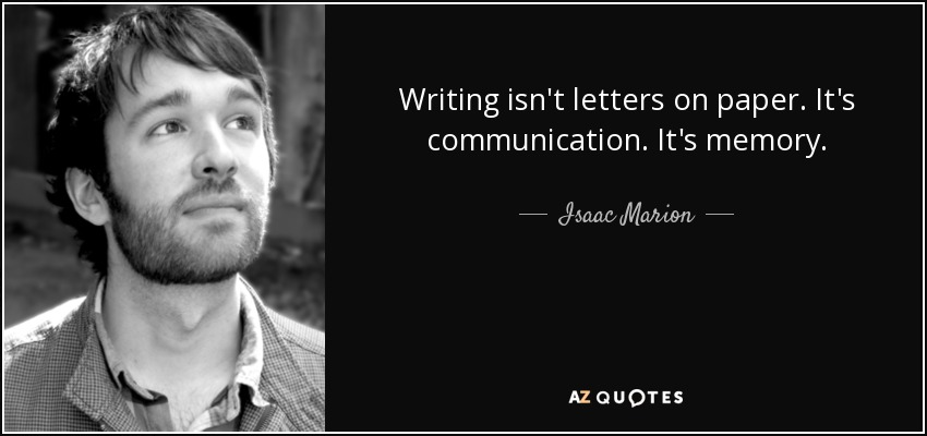 Isaac Marion quote Writing isn t letters on paper It s