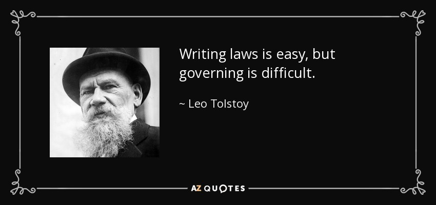 Writing laws is easy, but governing is difficult. - Leo Tolstoy