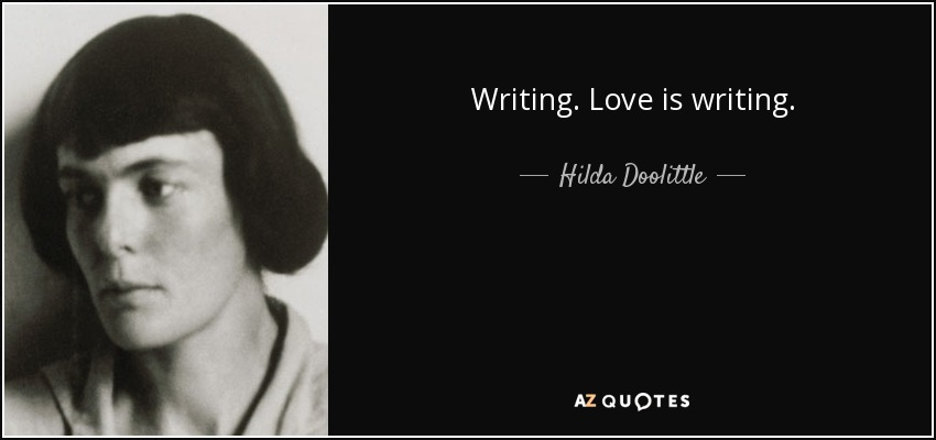 Writing. Love is writing. - Hilda Doolittle