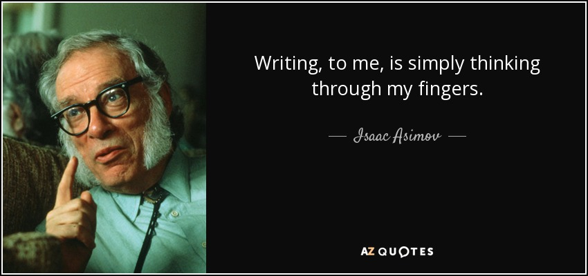 Writing, to me, is simply thinking through my fingers. - Isaac Asimov