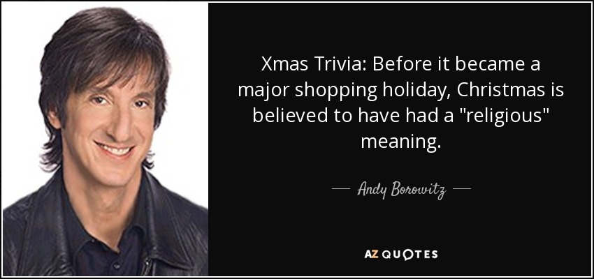 Xmas Trivia: Before it became a major shopping holiday, Christmas is believed to have had a