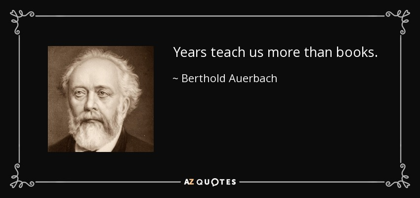 Years teach us more than books. - Berthold Auerbach