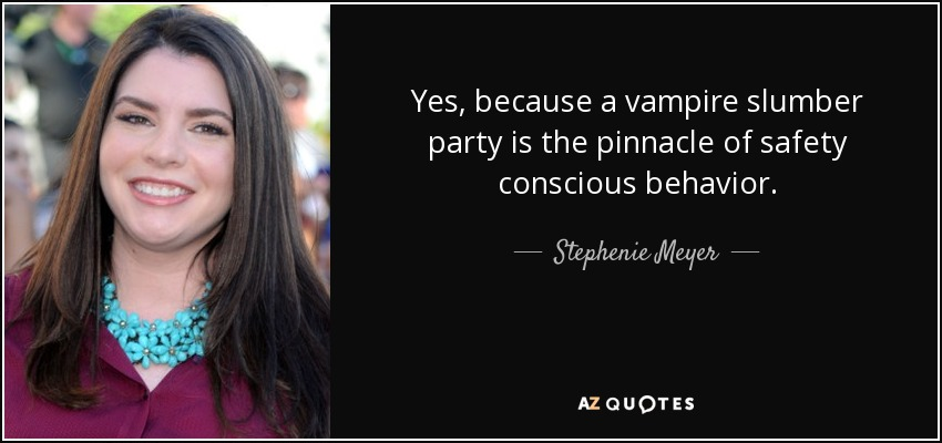 Stephenie Meyer Quote Yes Because A Vampire Slumber Party Is The