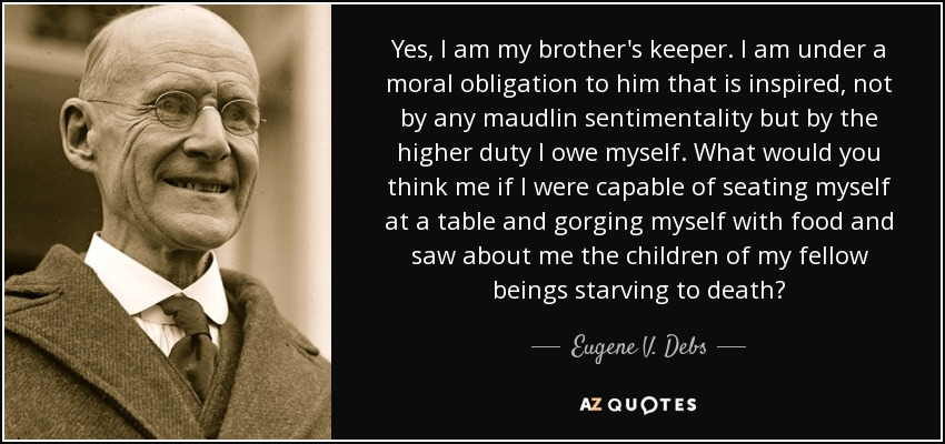 Eugene V Debs Quote Yes I Am My Brothers Keeper I Am Under A