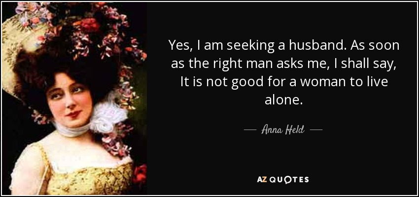 Anna Held Quote Yes I Am Seeking A Husband As Soon As The