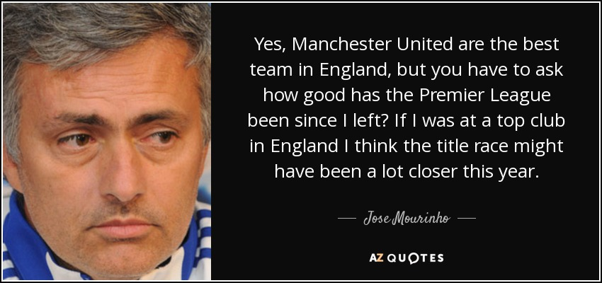 Jose Mourinho Quote Yes Manchester United Are The Best Team In England But