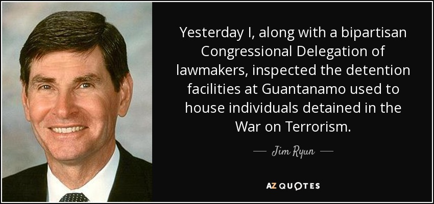 Yesterday I, along with a bipartisan Congressional Delegation of lawmakers, inspected the detention facilities at Guantanamo used to house individuals detained in the War on Terrorism. - Jim Ryun