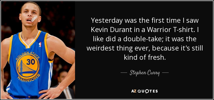 Kevin Durant Quote Cool Stephen Curry Quote Yesterday Was The First Time I Saw Kevin