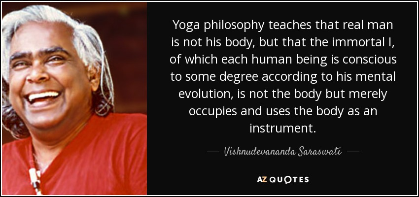 Yoga Philosophy Teaches That Real Man Is Not His Body But The Immortal I