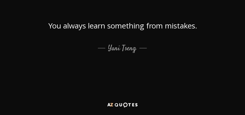 You always learn something from mistakes. - Yani Tseng