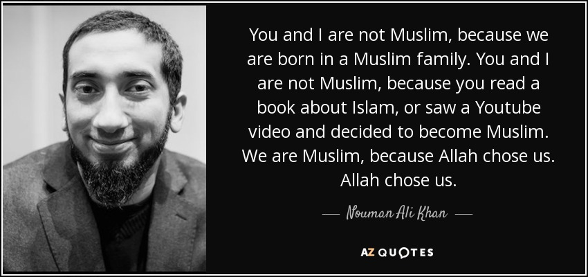 Nouman Ali Khan Quote You And I Are Not Muslim Because We Are Born