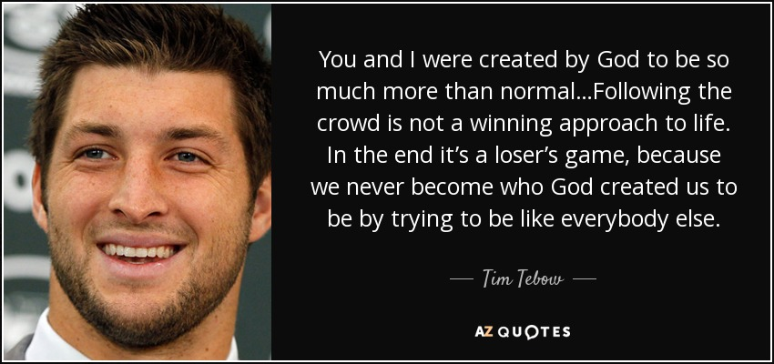 Tim Tebow Quote You And I Were Created By God To Be So