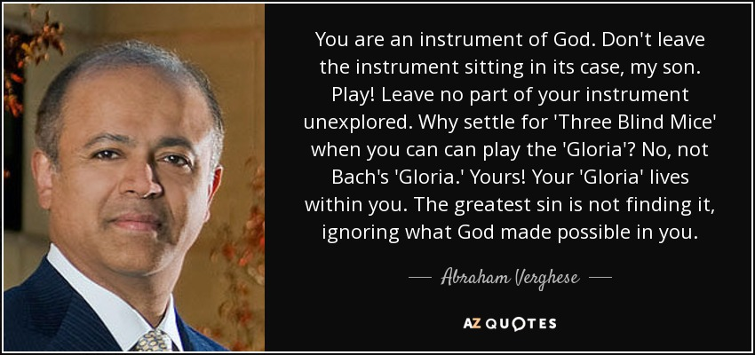 Abraham Verghese Quote You Are An Instrument Of God Dont Leave