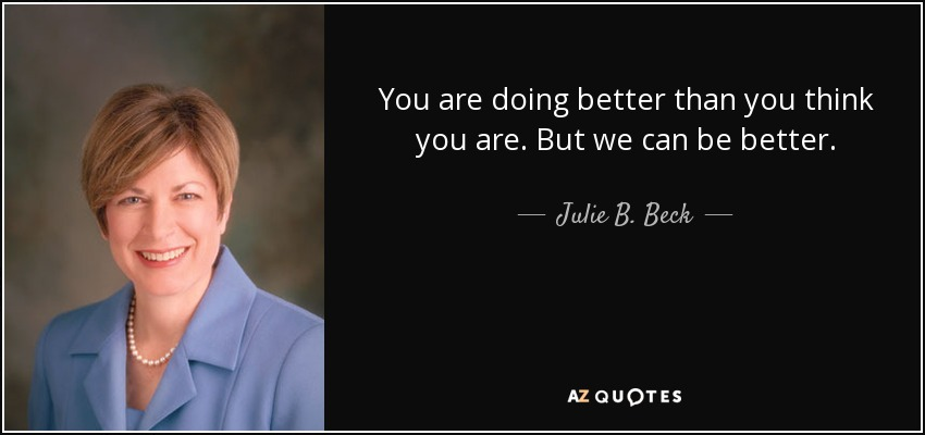 You are doing better than you think you are. But we can be better. - Julie B. Beck